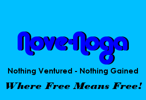 Nove-Noga.com where Free Means Free! Nove-Noga is short for NOthing VEntured - NOthing GAined.